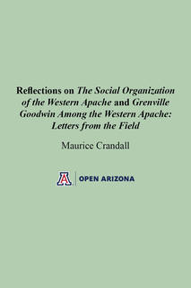 Thumbnail image for Reflections on The Social Organization of the Western Apache and Grenville Goodwin Among the Western Apache: Letters from the Field