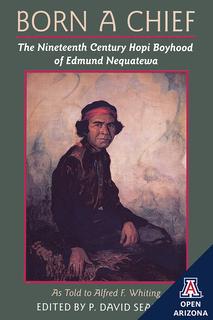 Thumbnail image for Born a Chief: The Nineteenth Century Hopi Boyhood of Edmund Nequatewa