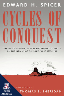 Thumbnail image for Cycles of Conquest: The Impact of Spain, Mexico, and the United States on the Indians of the Southwest, 1533–1960