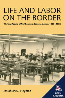 Thumbnail image for Life and Labor on the Border: Working People of Northeastern Sonora, Mexico, 1886–1986