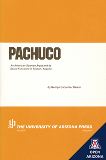Thumbnail image for Pachuco: An American-Spanish Argot and Its Social Functions in Tucson, Arizona