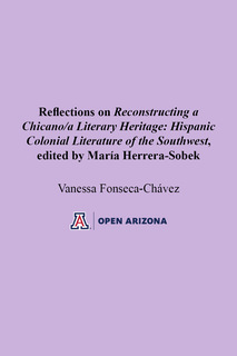 Thumbnail image for Reflections on Reconstructing a  Chicano/a Literary Heritage: Hispanic Colonial Literature of the Southwest, edited by María Herrera-Sobek