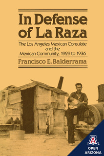 Thumbnail image for In Defense of La Raza: The Los Angeles Mexican Consulate and the Mexican Community, 1929 to 1936