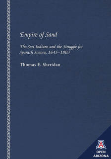 Thumbnail image for Empire of Sand: The Seri Indians and the Struggle for Spanish Sonora, 1645–1803