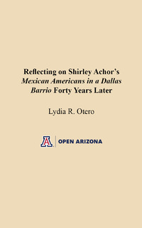 Thumbnail image for Reflecting on Shirley Achor's Mexican Americans in a Dallas Barrio Forty Years Later